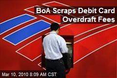 BoA Scraps Debit Card Overdraft Fees