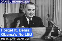 Forget It, Dems: Obama's No LBJ