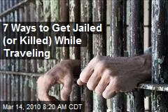 7 Ways to Get Jailed (or Killed) While Traveling