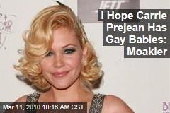 I Hope Carrie Prejean Has Gay Babies: Moakler