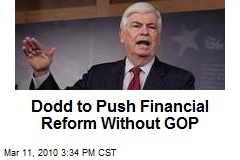 Dodd to Push Financial Reform Without GOP
