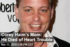Corey Haim's Mom: He Died of Heart Trouble