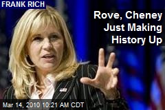 Rove, Cheney Just Making History Up