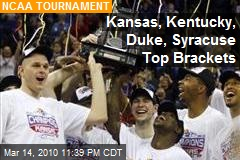 Kansas, Kentucky, Duke, Syracuse Top Brackets