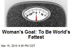 Woman's Goal: To Be World's Fattest
