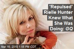 'Repulsed' Rielle Hunter Knew What She Was Doing: GQ