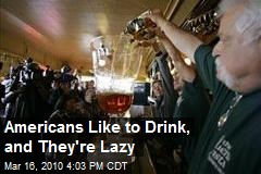 Americans Like to Drink, and They're Lazy