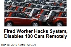Fired Worker Hacks System, Disables 100 Cars Remotely