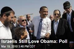 Israelis Still Love Obama: Poll