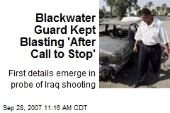 Blackwater Guard Kept Blasting 'After Call to Stop'