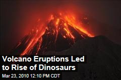 Volcano Eruptions Led to Rise of Dinosaurs