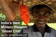 India's New Military Weapon: 'Ghost Chili'