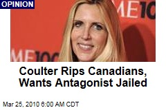 Coulter Rips Canadians, Wants Antagonist Jailed