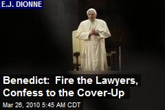 Benedict: Fire the Lawyers, Confess to the Cover-Up