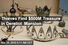 Thieves Find $500M Treasure in Derelict Mansion