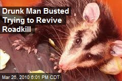 Drunk Man Busted Trying to Revive Roadkill