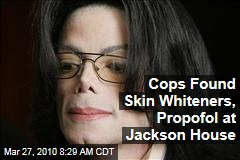 Cops Found Skin Whiteners, Propofol at Jackson House