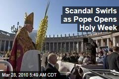 Scandal Swirls as Pope Opens Holy Week