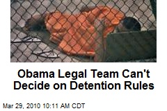 Obama Legal Team Can't Decide on Detention Rules