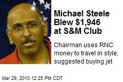 Michael Steele Blew $1,946 at S&M Club