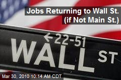 Jobs Returning to Wall St. (if Not Main St.)