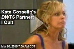 Kate Gosselin's DWTS Partner: I Quit
