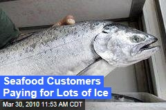 Seafood Customers Paying for Lots of Ice
