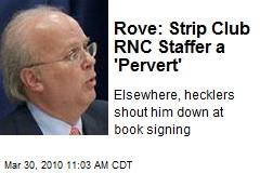 Rove: Strip Club RNC Staffer a 'Pervert'