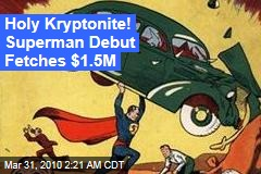 Holy Kryptonite! Superman Debut Fetches $1.5M