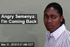 Angry Semenya: I'm Coming Back