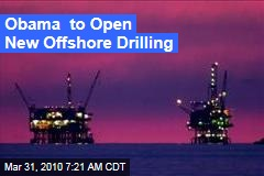 Obama to Open New Offshore Drilling