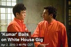 'Kumar' Bails on White House Gig