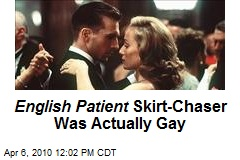 English Patient Skirt-Chaser Was Actually Gay