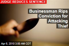 Businessman Rips Conviction for Attacking Thief