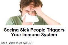 Seeing Sick People Triggers Your Immune System