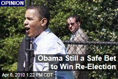 Obama Still a Safe Bet to Win Re-Election