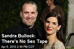 Sandra Bullock: There's No Sex Tape