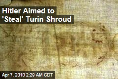 Hitler Aimed to 'Steal' Turin Shroud