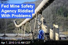 Fed Mine Safety Agency Riddled With Problems