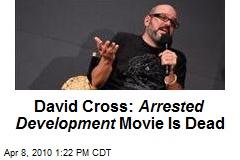 David Cross: Arrested Development Movie Is Dead