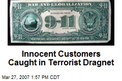 Innocent Customers Caught in Terrorist Dragnet