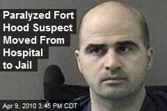 Paralyzed Fort Hood Suspect Moved From Hospital to Jail
