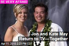 Jon and Kate May Return to TV—Together