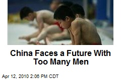 China Faces a Future With Too Many Men