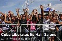Cuba Liberates Its Hair Salons