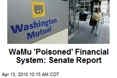 WaMu 'Poisoned' Financial System: Senate Report