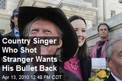 Country Singer Who Shot Stranger Wants His Bullet Back
