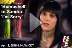 'Bombshell' to Sandra: 'I'm Sorry'