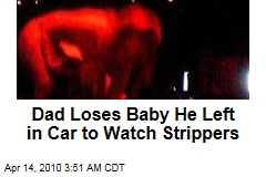 Dad Loses Baby He Left in Car to Watch Strippers