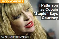 Pattinson as Cobain 'Stupid,' Says Courtney
